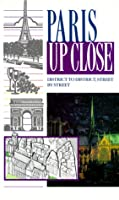 Paris Up Close: District to District, Street by Street (Up Close Series)