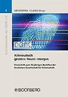 Kriminalistik - gestern-heute-morgen: Festschrift zum 10-jaehrigen Bestehen der Deutschen Gesellschaft fuer Kriminalistik