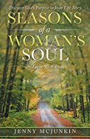 Seasons of a Woman's Soul: Discover God's Purpose in Your Life Story