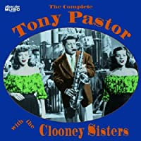 Complete Tony Pastor With the Clooney Sisters