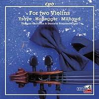 イザイ/ミヨー/オネゲル:2つのヴァイオリンのためのソナタ 他