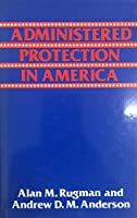 Administered Protection in America (Croom Helm Series in International Business)