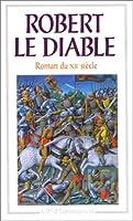 Robert Le Diable: Roman Du Xiie Siecle