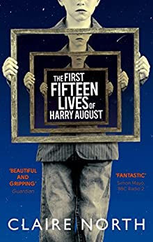 The First Fifteen Lives of Harry August: The word-of-mouth bestseller you won't want to miss by [North, Claire]