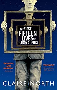 The First Fifteen Lives of Harry August: The word-of-mouth bestseller you won't want to