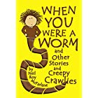 When You Were a Worm (and Other Stories and Creepy Crawlies!): Funny, Creepy Crawly Short Stories for Parents to Read to/with Children Aged 5 to Infinity (When You Were a... Book 1) (English Edition)