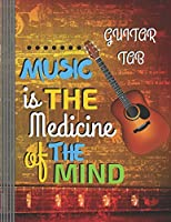 "Guitar Tab - Music is the Medicine of the Mind: (6 String) Guitar Tablature Blank Notebook/ Journal / Manuscript Paper/ Staff Paper - Lovely Designed Interior (8.5"" x 11""), 100 Pages (Gift For Guitar Players, Musicians, Teachers & Students)"