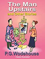 The Man Upstairs and Other Stories: Classic-Illustrated