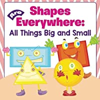 Shapes Are Everywhere: All Things Big and Small by Baby Professor(2015-08-22)