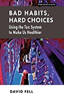 Bad Habits, Hard Choices: Using the Tax System to Make Us Healthier (Perspectives)