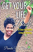 Get Your Life Back: 21 Days to Healthy Thinking & Living