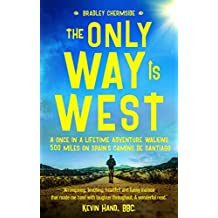 The Only Way Is West: A Once In a Lifetime Adventure Walking 500 Miles On Spain's Camino de Santiago