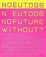"NEUT〈006〉""NO FUTURE WITHOUT?"""