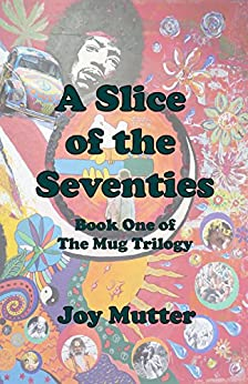 A Slice of the Seventies: First book of The Mug Trilogy by [Mutter, Joy]