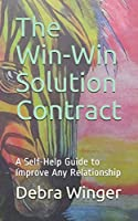The Win-Win Solution Contract: A Self-Help Guide to Improve Any Relationship