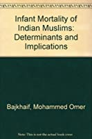 Infant Mortality of Indian Muslims: Determinants and Implications