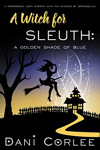Download A Witch for Sleuth: A Golden Shade of Blue (A Paranormal Cozy Mystery with the Witches of Springsville Book 2) (English Edition) B01EVMW0FU