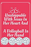 Unstoppable With Jesus In Her Heart And A Volleyball In Her Hand: Religious, Spiritual ,Motivational Notebook, Journal, Diary (110 Pages, Blank, 6 x 9)