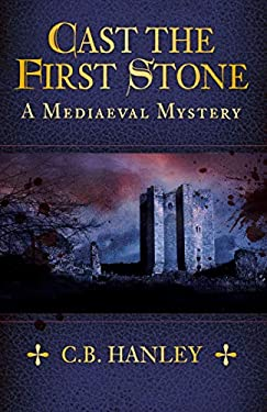 Cast the First Stone: A Mediaeval Mystery (Book 6)