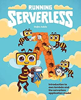 Running Serverless: Introduction to AWS Lambda and the Serverless Application Model by [Adzic, Gojko]