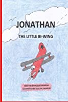 Jonathan, the Little Bi-Wing: A Picture Book in Rhyme About a Little Airplane Who Is Proud of His Accomplishments Until He Sees Bigger and Faster Planes.