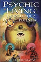 Psychic Living: Tap into Your Psychic Potential
