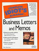 The Complete Idiot's Guide to the Almanac of Business Letters and Memos