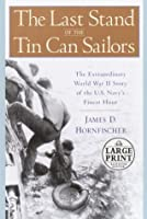 The Last Stand of the Tin Can Sailors: The Extraordinary World War II Story of the U.S. Navy's Finest Hour (Random House Large Print)