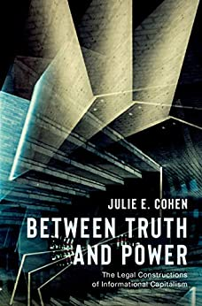 Between Truth and Power: The Legal Constructions of Informational Capitalism by [Cohen, Julie E.]