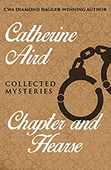 Chapter and Hearse: Collected Mysteries by [Aird, Catherine]