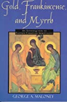 Gold, Frankincense, and Myrrh: An Introduction to Eastern Christian Spirituality