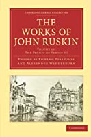 The Works of John Ruskin Volume 11: The Stones of Venice III (Cambridge Library Collection - Works of  John Ruskin)