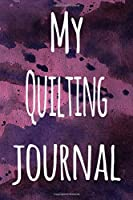 My Quilting Journal: The perfect gift for the artist in your life - 119 page lined journal!