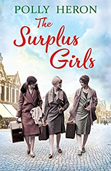 The Surplus Girls: An enthralling saga of love and bravery, perfect for fans of Lyn Andrews and Lily Baxter by [Heron, Polly]