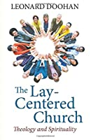 The Lay-centered Church: Theology and Spirituality