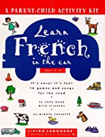 LL Learn French in the Car (Living Language Parent/Child Activity Kit)