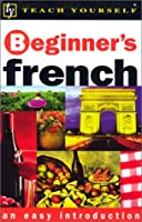 Teach Yourself Beginner's French, New Edition (Teach Yourself Beginner'S¹Series)