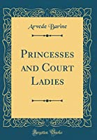 Princesses and Court Ladies (Classic Reprint)