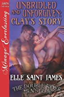 Unbridled and Unforgiven: Clay's Story (The Double Rider Men's Club)