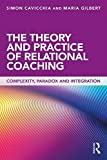 The Theory and Practice of Relational Coaching: Complexity, Paradox and Integration