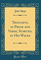 Thoughts, in Prose and Verse, Started, in His Walks (Classic Reprint)