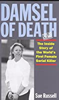 Damsel of Death: Inside Story of the World's First Female Serial Killer