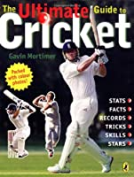 The Ultimate Guide to Cricket