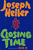 CLOSING TIME: THE SEQUEL TO CATCH-22, A NOVEL BY