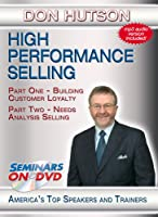 High Performance Selling - Building Customer Loyalty, Needs Analysis Selling, The Evolution of Selling, Selling