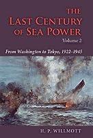 The Last Century of Sea Power, Volume 2: From Washington to Tokyo, 1922–1945