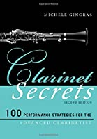 Clarinet Secrets: 100 Performance Strategies for the Advanced Clarinetist (Music Secrets for the Advanced Musician)