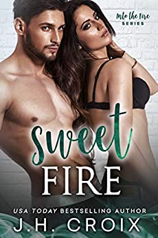 Sweet Fire (Into The Fire Series Book 6) by [Croix, J.H.]