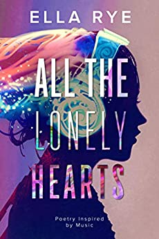 All the Lonely Hearts: Poetry Inspired by Music by [Rye, Ella]