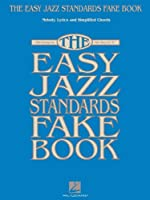"The Easy Jazz Standards Fake Book: 100 Songs in the Key of ""C"": Melody, Lyrics and Symplified Chords"